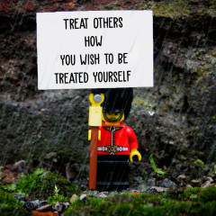 Treat others how you wish to be Treated yourself